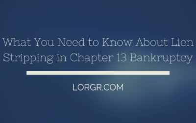 What You Need to Know About Lien Stripping in Chapter 13 Bankruptcy