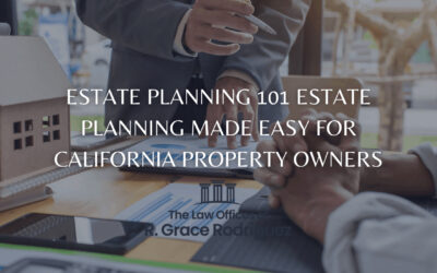 Estate Planning 101: Estate Planning Made Easy for California Property Owners