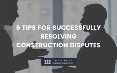 6 TIPS FOR SUCCESSFULLY RESOLVING CONSTRUCTION DISPUTES