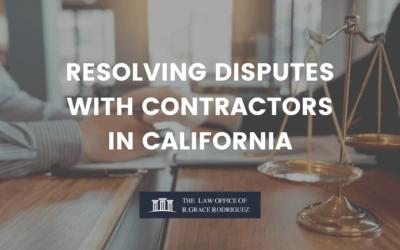 RESOLVING DISPUTES WITH CONTRACTORS IN CALIFORNIA